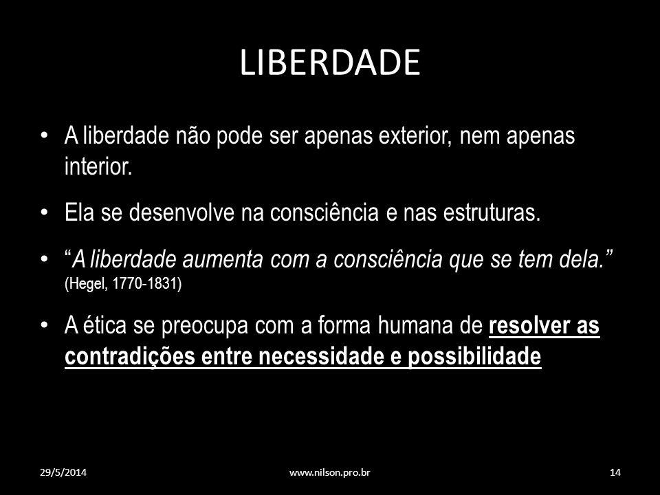 LIBERDADE A liberdade não pode ser apenas exterior, nem apenas interior. Ela se desenvolve na consciência e nas estruturas. A liberdade aumenta com a