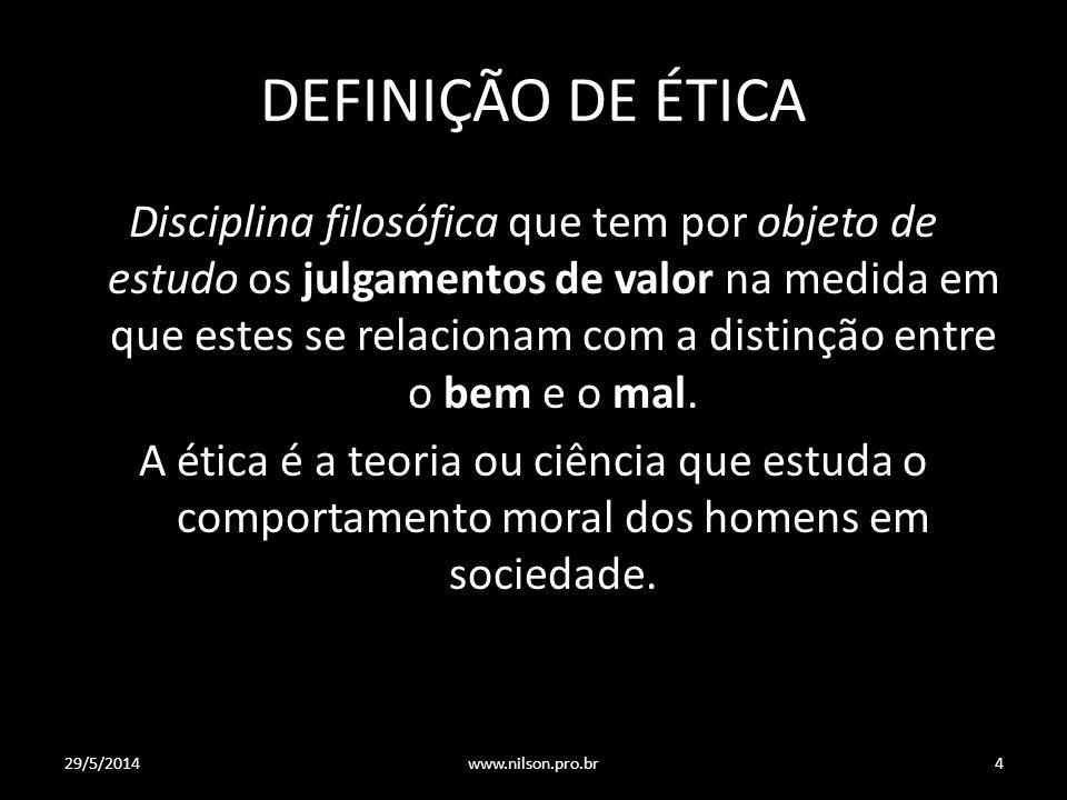 DEFINIÇÃO DE ÉTICA Disciplina filosófica que tem por objeto de estudo os julgamentos de valor na medida em que estes se relacionam com a distinção entre o bem e o mal.