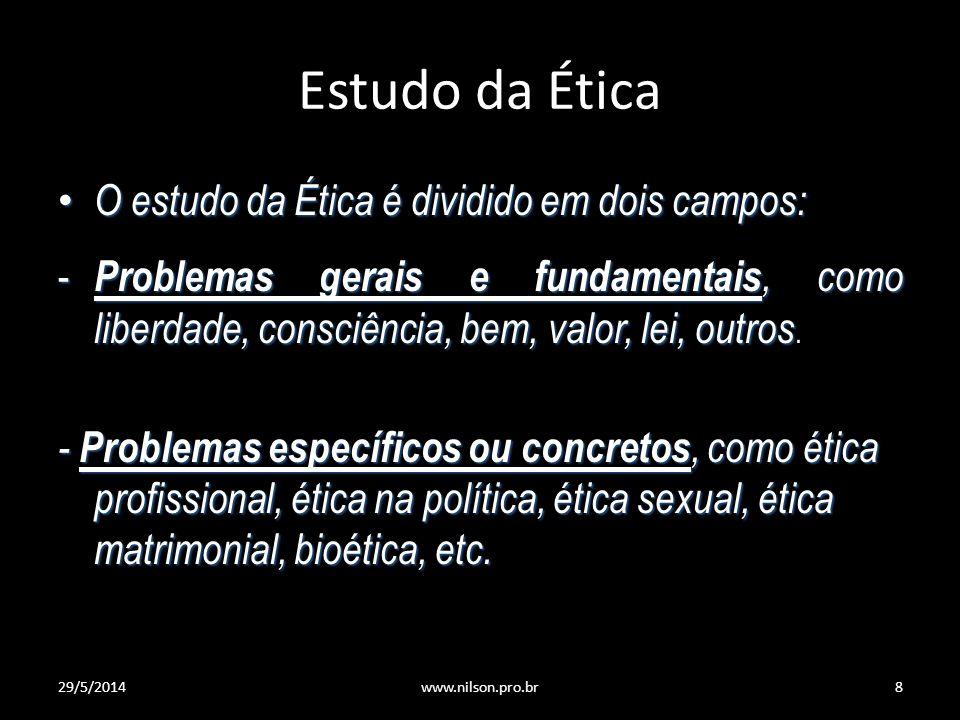 Estudo da Ética O estudo da Ética é dividido em dois campos: O estudo da Ética é dividido em dois campos: - Problemas gerais e fundamentais, como libe