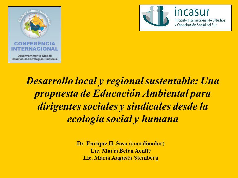 Desarrollo local y regional sustentable: Una propuesta de Educación Ambiental para dirigentes sociales y sindicales desde la ecología social y humana Dr.