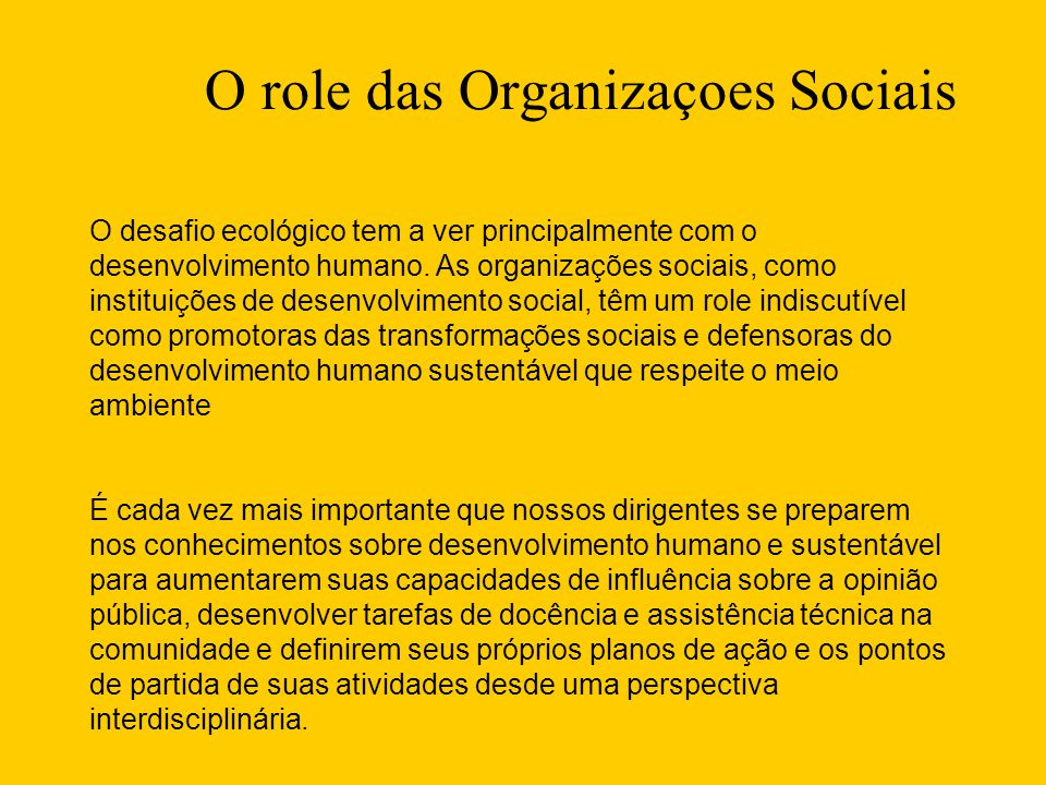 O role das Organizaçoes Sociais O desafio ecológico tem a ver principalmente com o desenvolvimento humano.