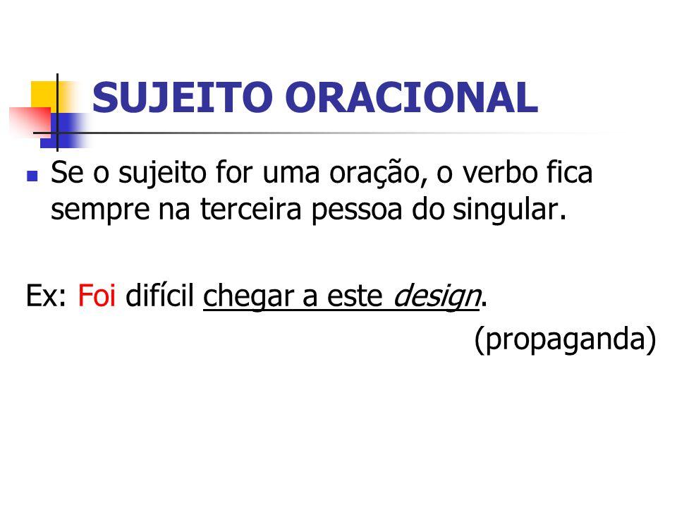 SUJEITO ORACIONAL Se o sujeito for uma oração, o verbo fica sempre na terceira pessoa do singular.