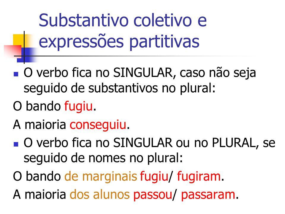 Substantivo coletivo e expressões partitivas O verbo fica no SINGULAR, caso não seja seguido de substantivos no plural: O bando fugiu.