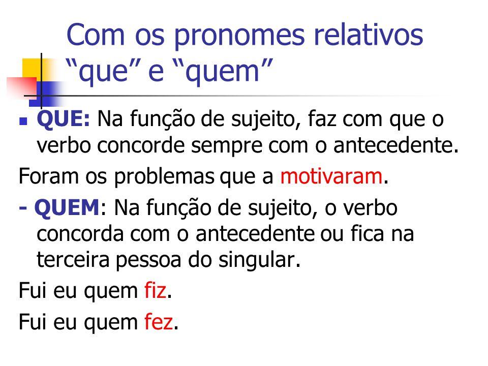 Com os pronomes relativos que e quem QUE: Na função de sujeito, faz com que o verbo concorde sempre com o antecedente.