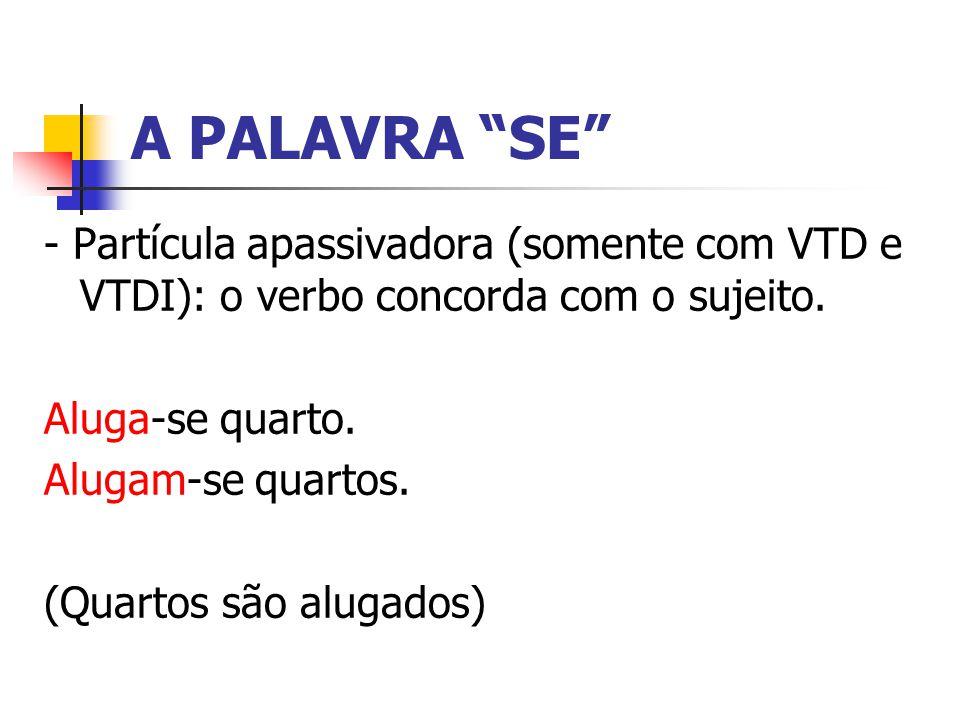 A PALAVRA SE - Partícula apassivadora (somente com VTD e VTDI): o verbo concorda com o sujeito.