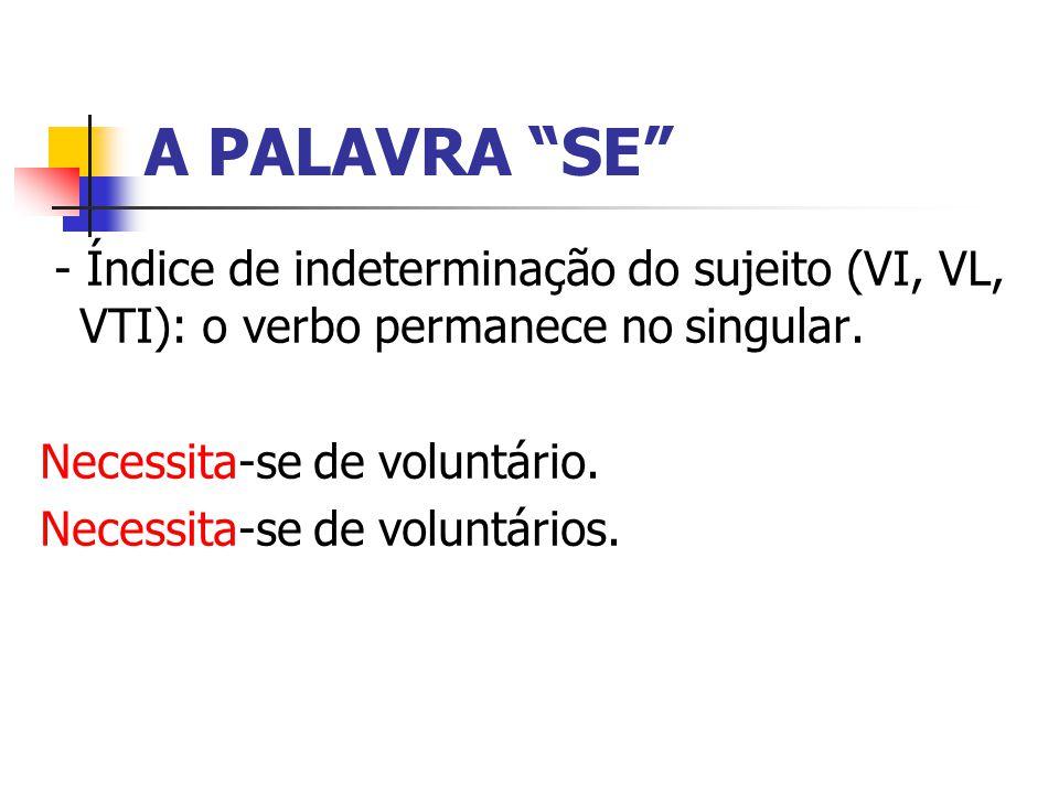 A PALAVRA SE - Índice de indeterminação do sujeito (VI, VL, VTI): o verbo permanece no singular.