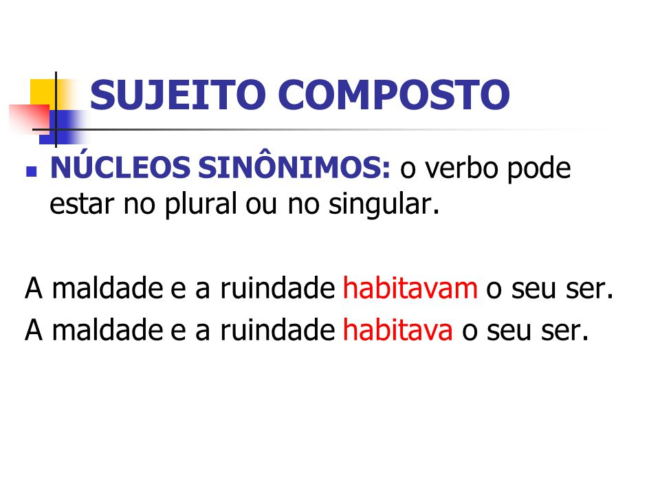 SUJEITO COMPOSTO NÚCLEOS SINÔNIMOS: o verbo pode estar no plural ou no singular.