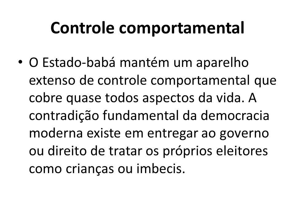 Controle comportamental O Estado-babá mantém um aparelho extenso de controle comportamental que cobre quase todos aspectos da vida.