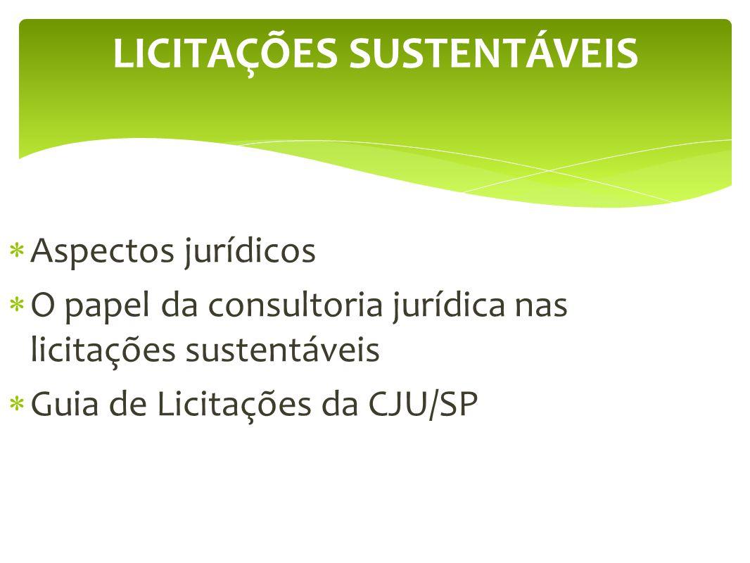 LICITAÇÕES SUSTENTÁVEIS Aspectos jurídicos O papel da consultoria jurídica nas licitações sustentáveis Guia de Licitações da CJU/SP