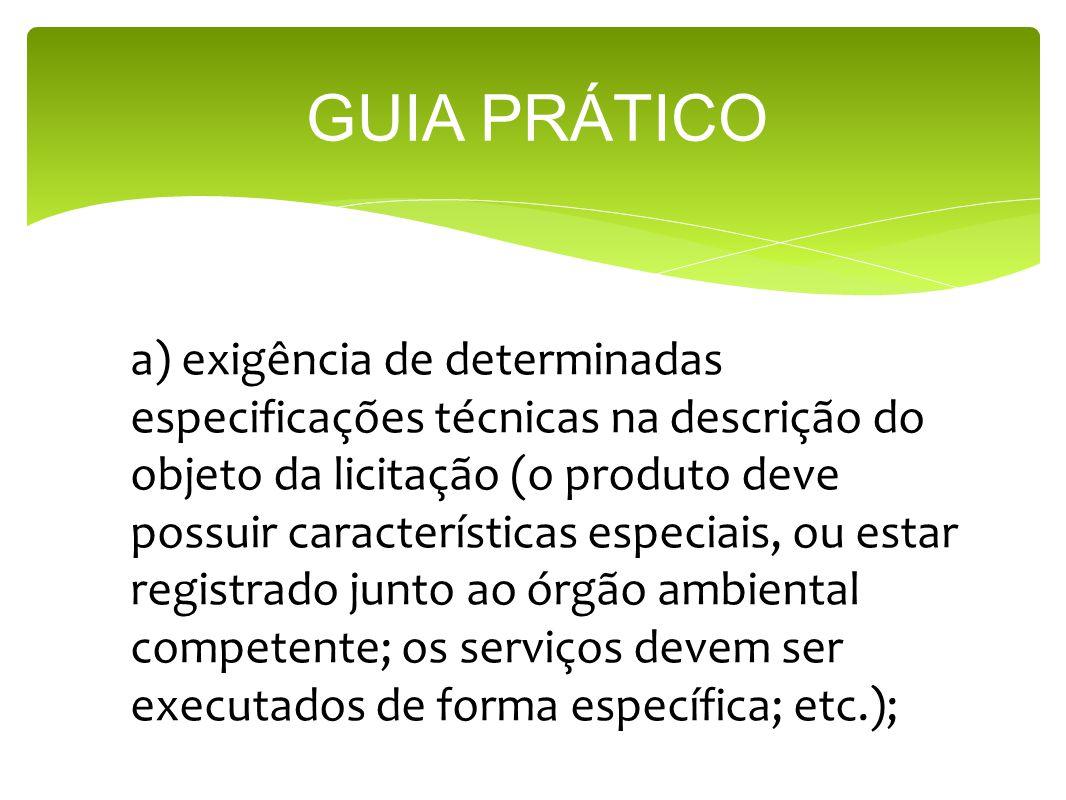 GUIA PRÁTICO a) exigência de determinadas especificações técnicas na descrição do objeto da licitação (o produto deve possuir características especiai