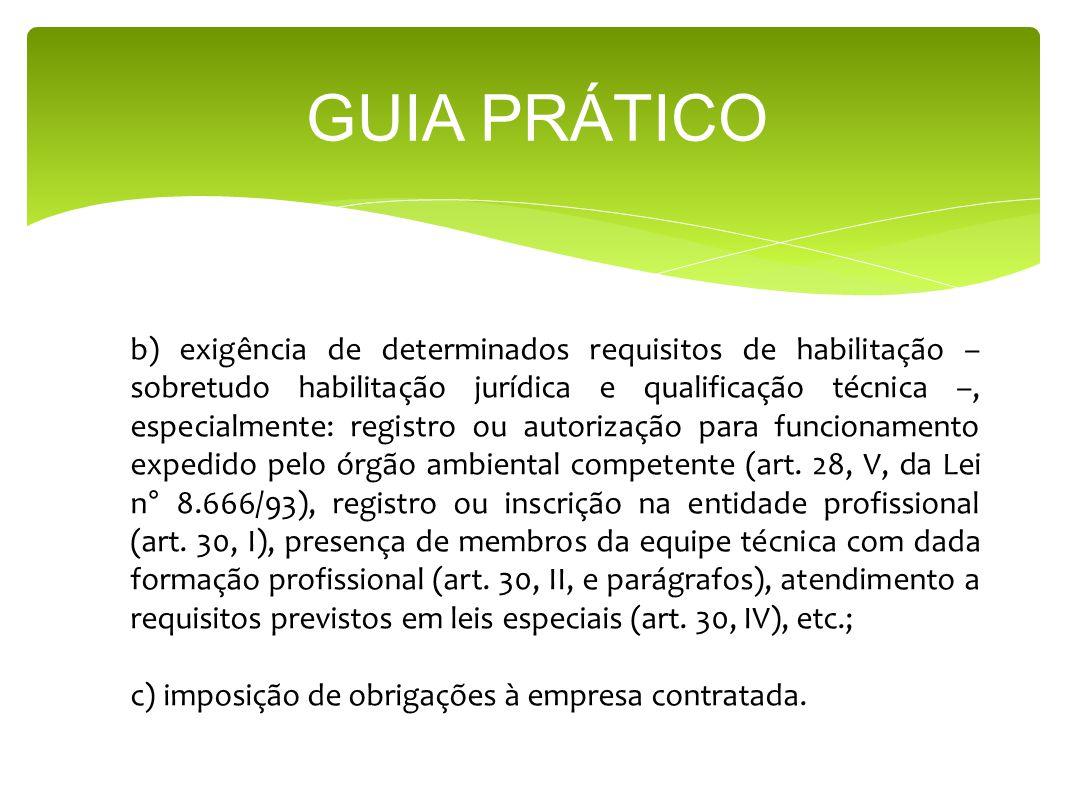 GUIA PRÁTICO b) exigência de determinados requisitos de habilitação – sobretudo habilitação jurídica e qualificação técnica –, especialmente: registro