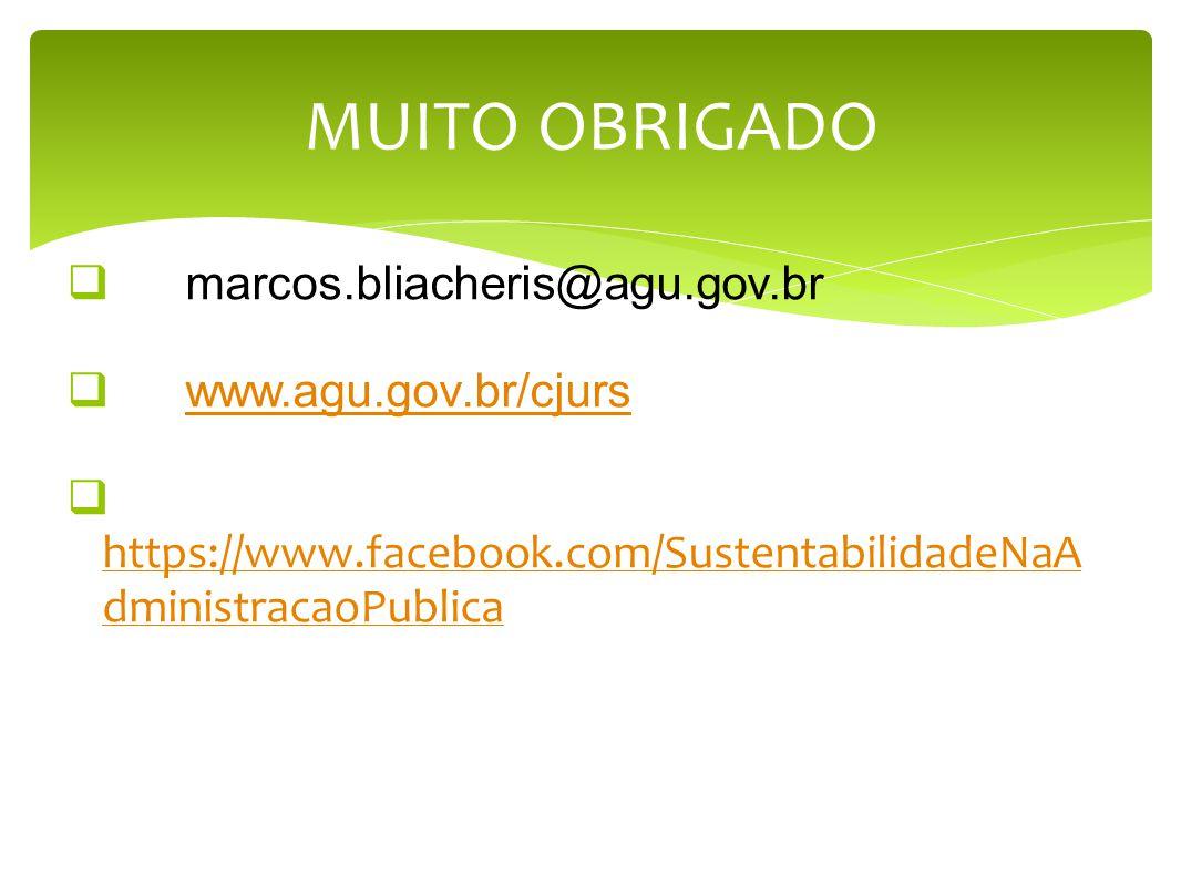marcos.bliacheris@agu.gov.br www.agu.gov.br/cjurs https://www.facebook.com/SustentabilidadeNaA dministracaoPublica https://www.facebook.com/Sustentabi