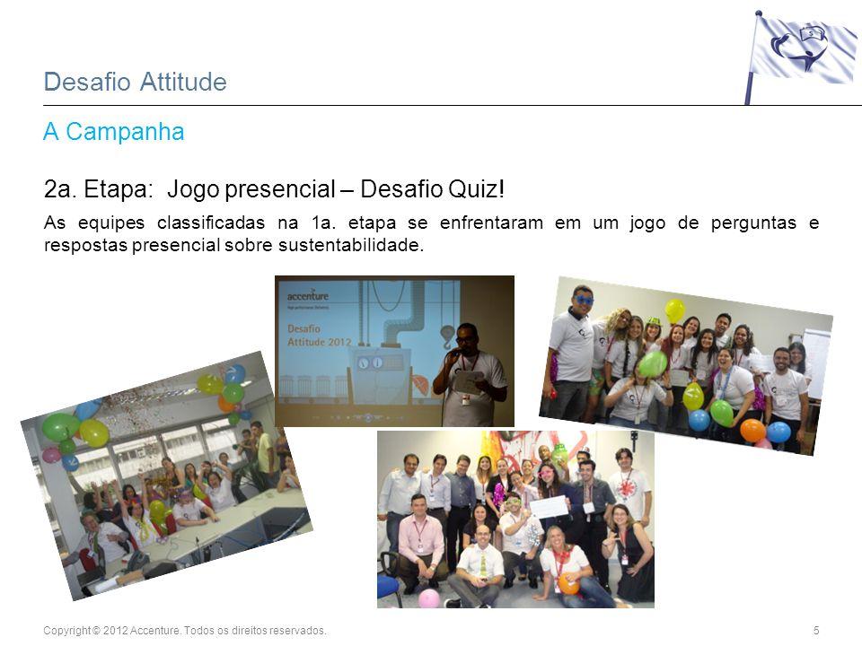 Copyright © 2012 Accenture. Todos os direitos reservados.5 Desafio Attitude A Campanha 2a.