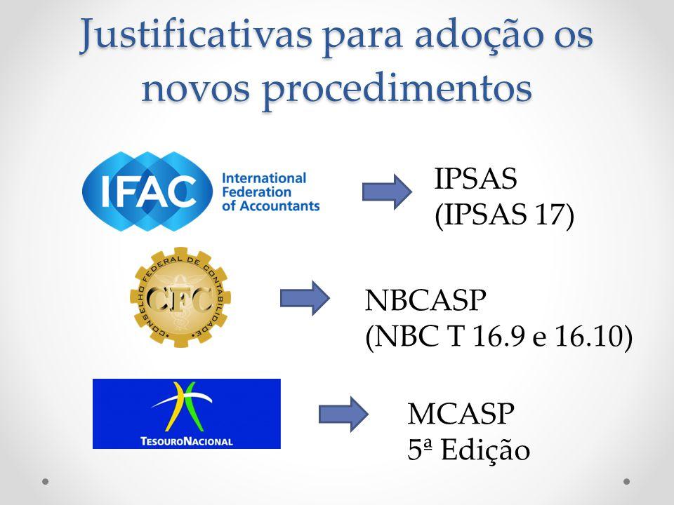 Justificativas para adoção os novos procedimentos IPSAS (IPSAS 17) NBCASP (NBC T 16.9 e 16.10) MCASP 5ª Edição
