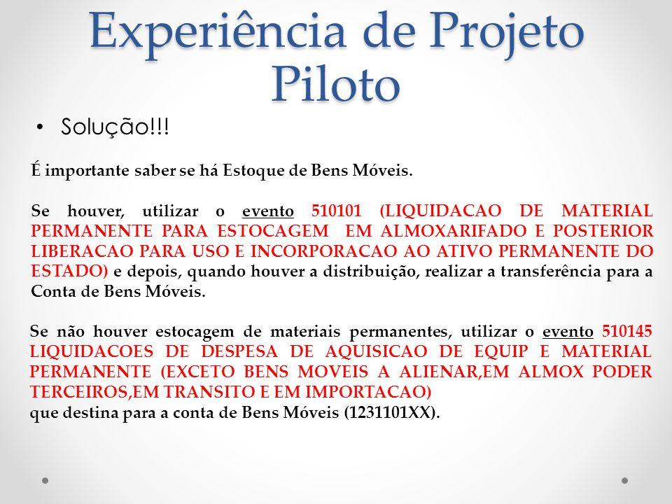 Experiência de Projeto Piloto Solução!!! É importante saber se há Estoque de Bens Móveis. Se houver, utilizar o evento 510101 (LIQUIDACAO DE MATERIAL