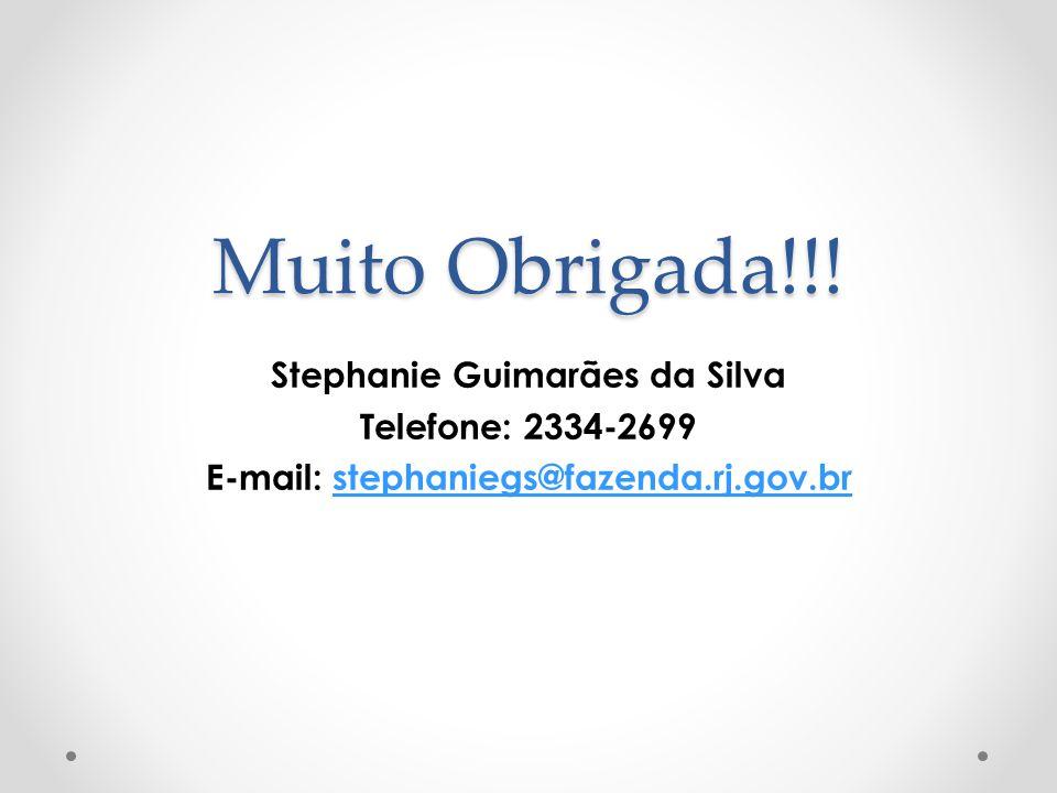 Muito Obrigada!!! Stephanie Guimarães da Silva Telefone: 2334-2699 E-mail: stephaniegs@fazenda.rj.gov.brstephaniegs@fazenda.rj.gov.br