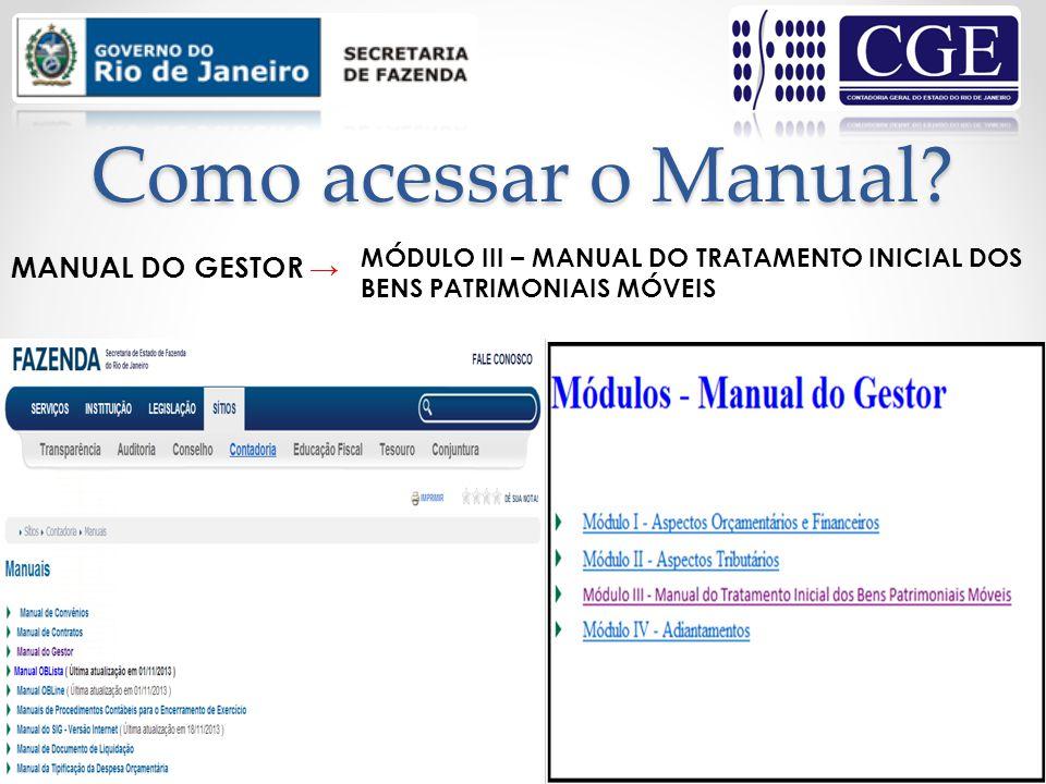 Como acessar o Manual? MANUAL DO GESTOR MÓDULO III – MANUAL DO TRATAMENTO INICIAL DOS BENS PATRIMONIAIS MÓVEIS