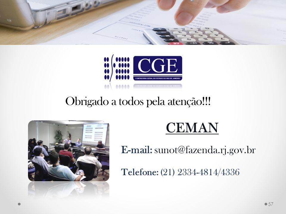 CEMAN E-mail: sunot@fazenda.rj.gov.br Telefone: (21) 2334-4814/4336 Obrigado a todos pela atenção!!! 57