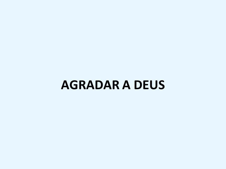 AGRADAR A DEUS