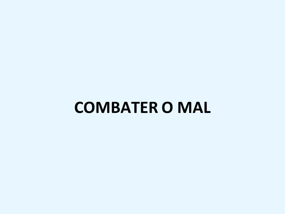 COMBATER O MAL