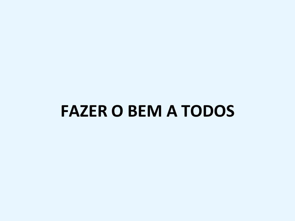 FAZER O BEM A TODOS