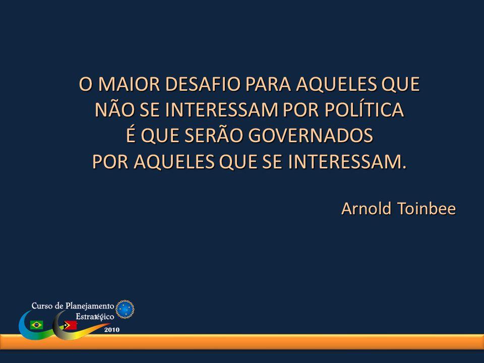 O MAIOR DESAFIO PARA AQUELES QUE NÃO SE INTERESSAM POR POLÍTICA É QUE SERÃO GOVERNADOS POR AQUELES QUE SE INTERESSAM. Arnold Toinbee