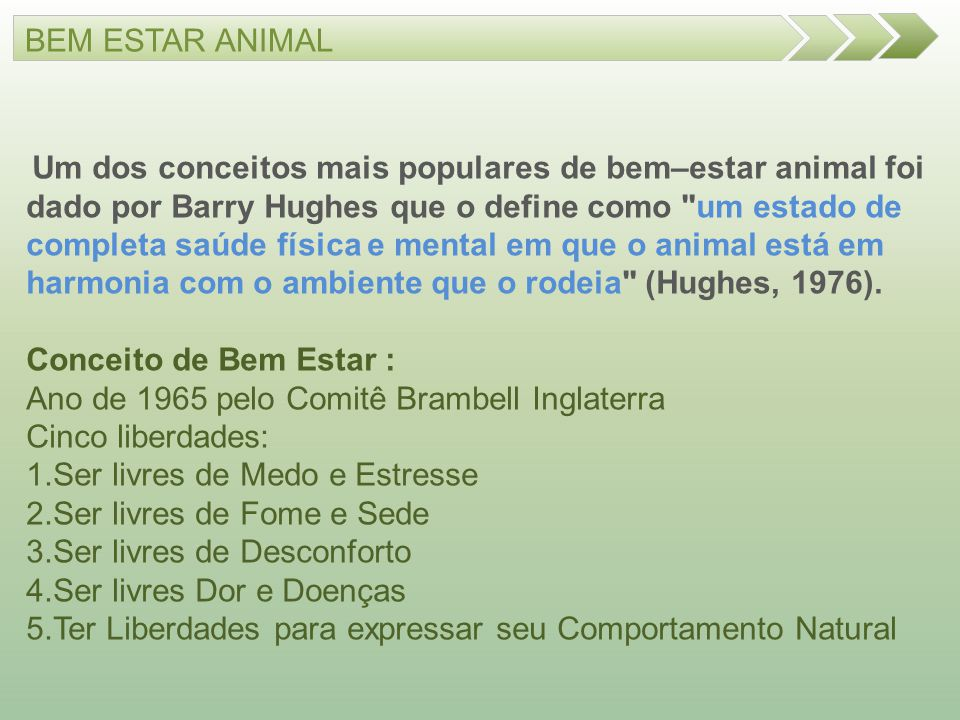 BEM ESTAR ANIMAL Um dos conceitos mais populares de bem–estar animal foi dado por Barry Hughes que o define como