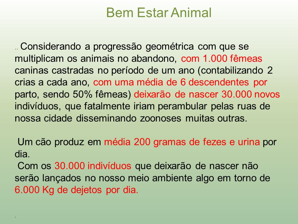Bem Estar Animal.. Considerando a progressão geométrica com que se multiplicam os animais no abandono, com 1.000 fêmeas caninas castradas no período d