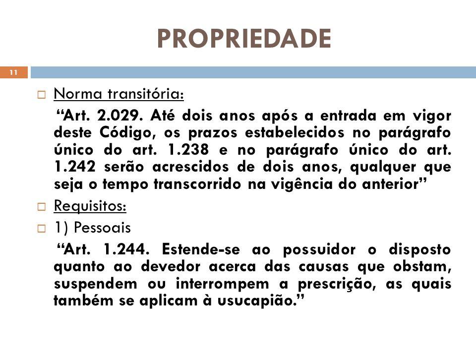 PROPRIEDADE Norma transitória: Art. 2.029. Até dois anos após a entrada em vigor deste Código, os prazos estabelecidos no parágrafo único do art. 1.23