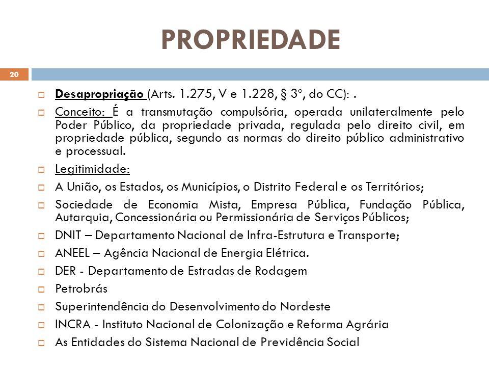PROPRIEDADE Desapropriação (Arts. 1.275, V e 1.228, § 3º, do CC):. Conceito: É a transmutação compulsória, operada unilateralmente pelo Poder Público,