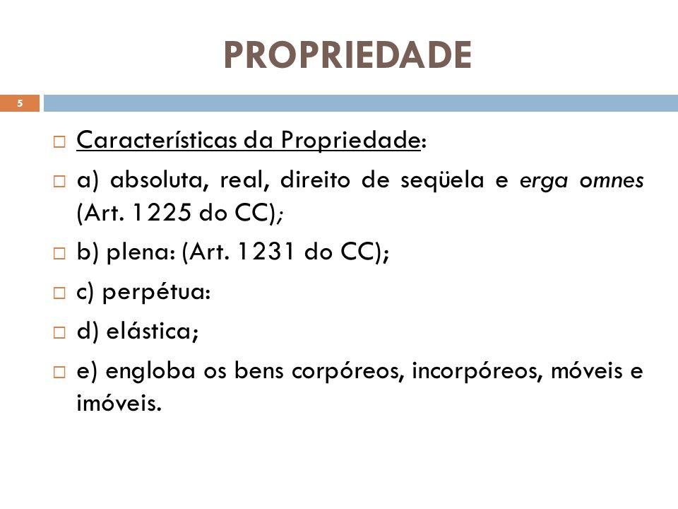 PROPRIEDADE Características da Propriedade: a) absoluta, real, direito de seqüela e erga omnes (Art. 1225 do CC); b) plena: (Art. 1231 do CC); c) perp