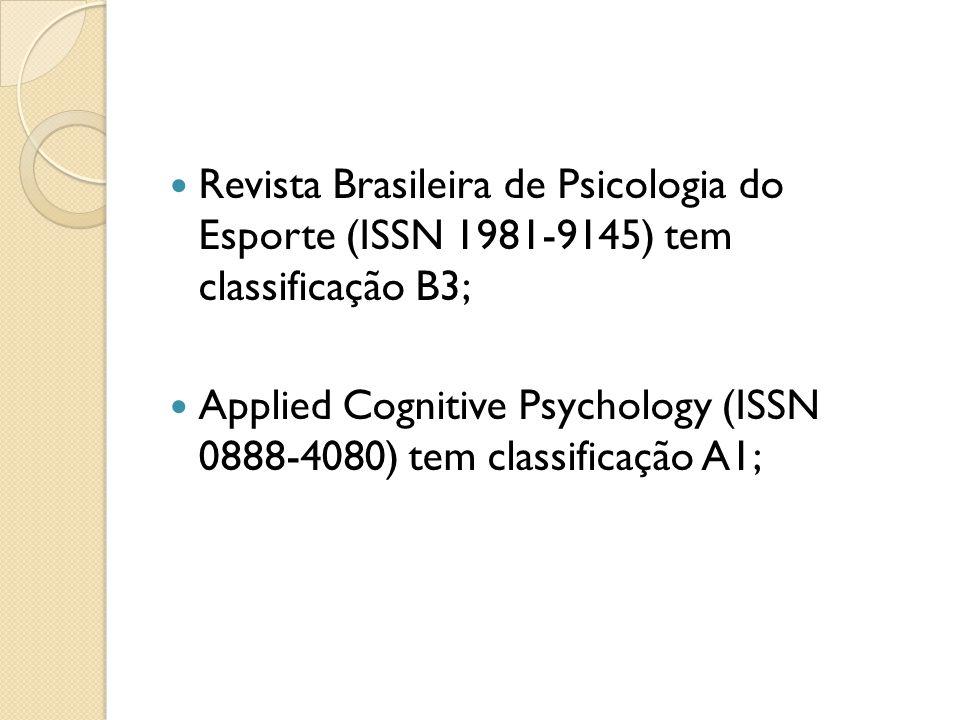 Revista Brasileira de Psicologia do Esporte (ISSN 1981-9145) tem classificação B3; Applied Cognitive Psychology (ISSN 0888-4080) tem classificação A1;