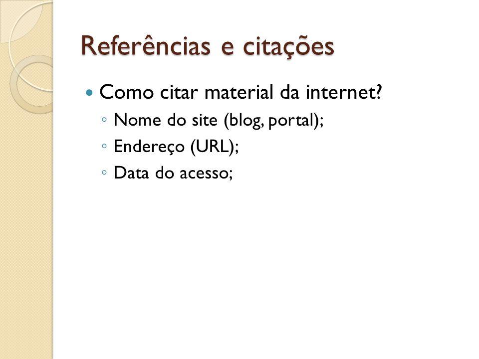 Referências e citações Como citar material da internet.