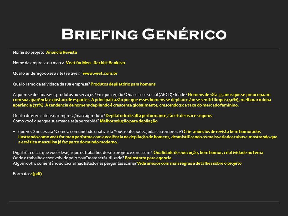 Briefing Genérico Nome do projeto: Anuncio Revista Nome da empresa ou marca: Veet for Men– Reckitt Benkiser Qual o endereço do seu site (se tiver).