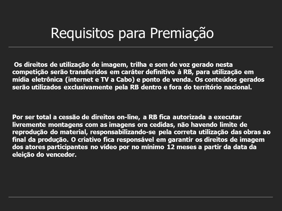 Requisitos para Premiação Os direitos de utilização de imagem, trilha e som de voz gerado nesta competição serão transferidos em caráter definitivo à RB, para utilização em mídia eletrônica (internet e TV a Cabo) e ponto de venda.