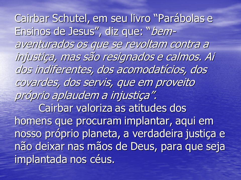 Cairbar Schutel, em seu livro Parábolas e Ensinos de Jesus, diz que: bem- aventurados os que se revoltam contra a injustiça, mas são resignados e calm