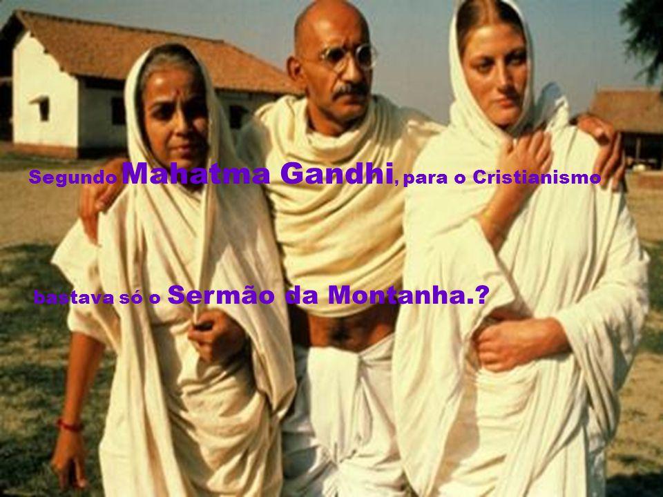 Segundo Mahatma Gandhi, para o Cristianismo bastava só o Sermão da Montanha.?