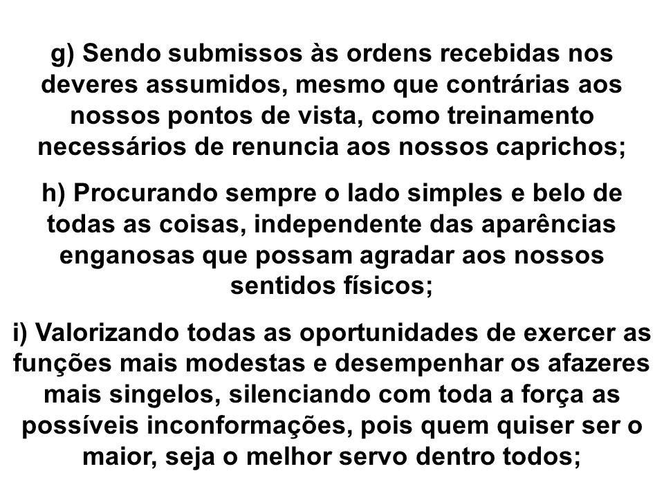 g) Sendo submissos às ordens recebidas nos deveres assumidos, mesmo que contrárias aos nossos pontos de vista, como treinamento necessários de renunci