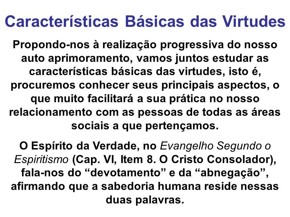 Características Básicas das Virtudes Propondo-nos à realização progressiva do nosso auto aprimoramento, vamos juntos estudar as características básica