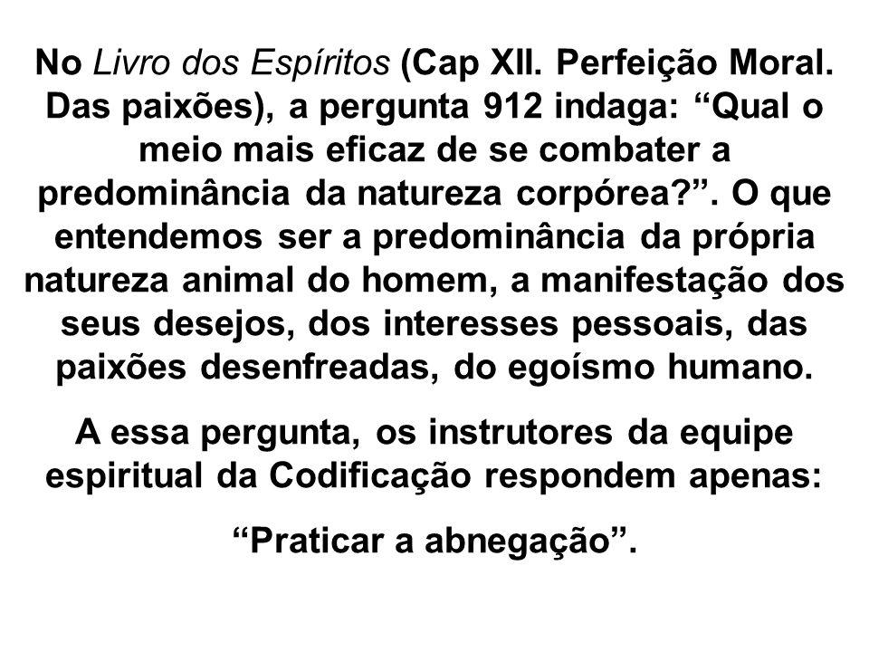 No Livro dos Espíritos (Cap XII. Perfeição Moral. Das paixões), a pergunta 912 indaga: Qual o meio mais eficaz de se combater a predominância da natur