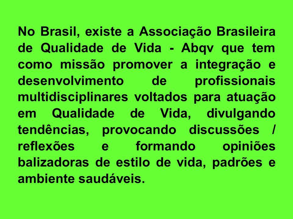 No Brasil, existe a Associação Brasileira de Qualidade de Vida - Abqv que tem como missão promover a integração e desenvolvimento de profissionais mul