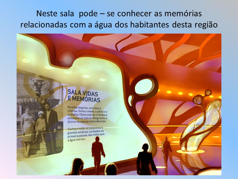 Neste sala pode – se conhecer as memórias relacionadas com a água dos habitantes desta região