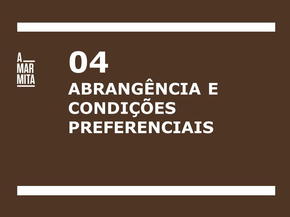 04 ABRANGÊNCIA E CONDIÇÕES PREFERENCIAIS