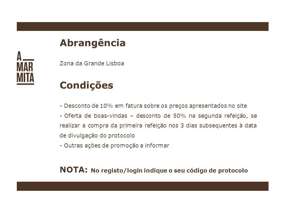 Abrangência Zona da Grande Lisboa Condições - Desconto de 10% em fatura sobre os preços apresentados no site - Oferta de boas-vindas – desconto de 50% na segunda refeição, se realizar a compra da primeira refeição nos 3 dias subsequentes à data de divulgação do protocolo - Outras ações de promoção a informar NOTA: No registo/login indique o seu código de protocolo