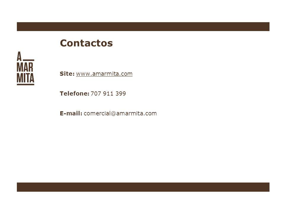 Contactos Site: www.amarmita.com Telefone: 707 911 399 E-mail: comercial@amarmita.com