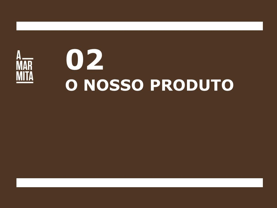 02 O NOSSO PRODUTO