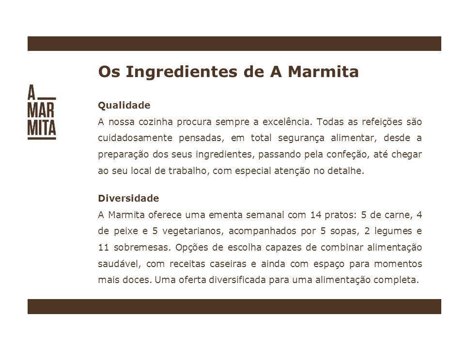 Os Ingredientes de A Marmita Qualidade A nossa cozinha procura sempre a excelência.