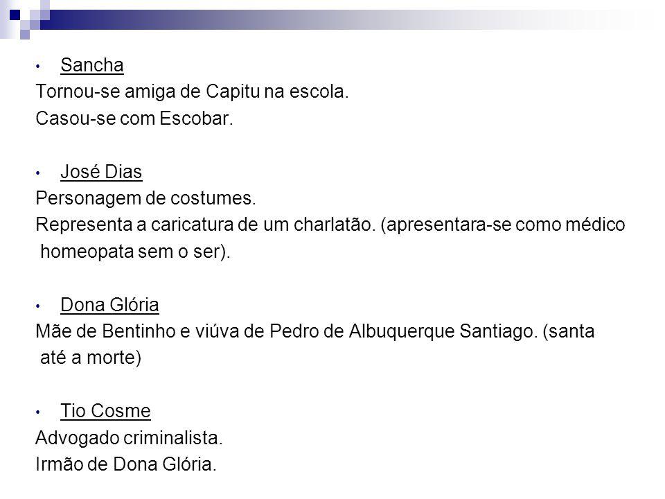 Sancha Tornou-se amiga de Capitu na escola. Casou-se com Escobar. José Dias Personagem de costumes. Representa a caricatura de um charlatão. (apresent