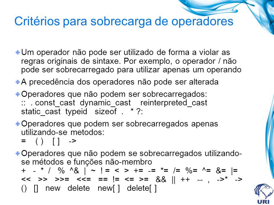 Critérios para sobrecarga de operadores Um operador não pode ser utilizado de forma a violar as regras originais de sintaxe.