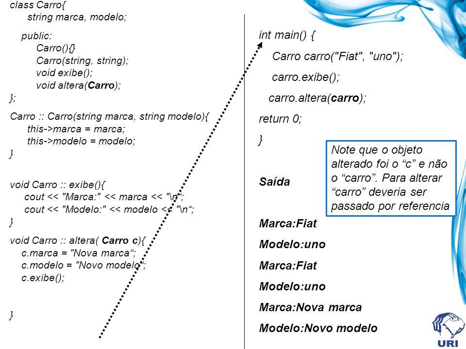 class Carro{ string marca, modelo; public: Carro(){} Carro(string, string); void exibe(); void altera(Carro); }; Carro :: Carro(string marca, string m